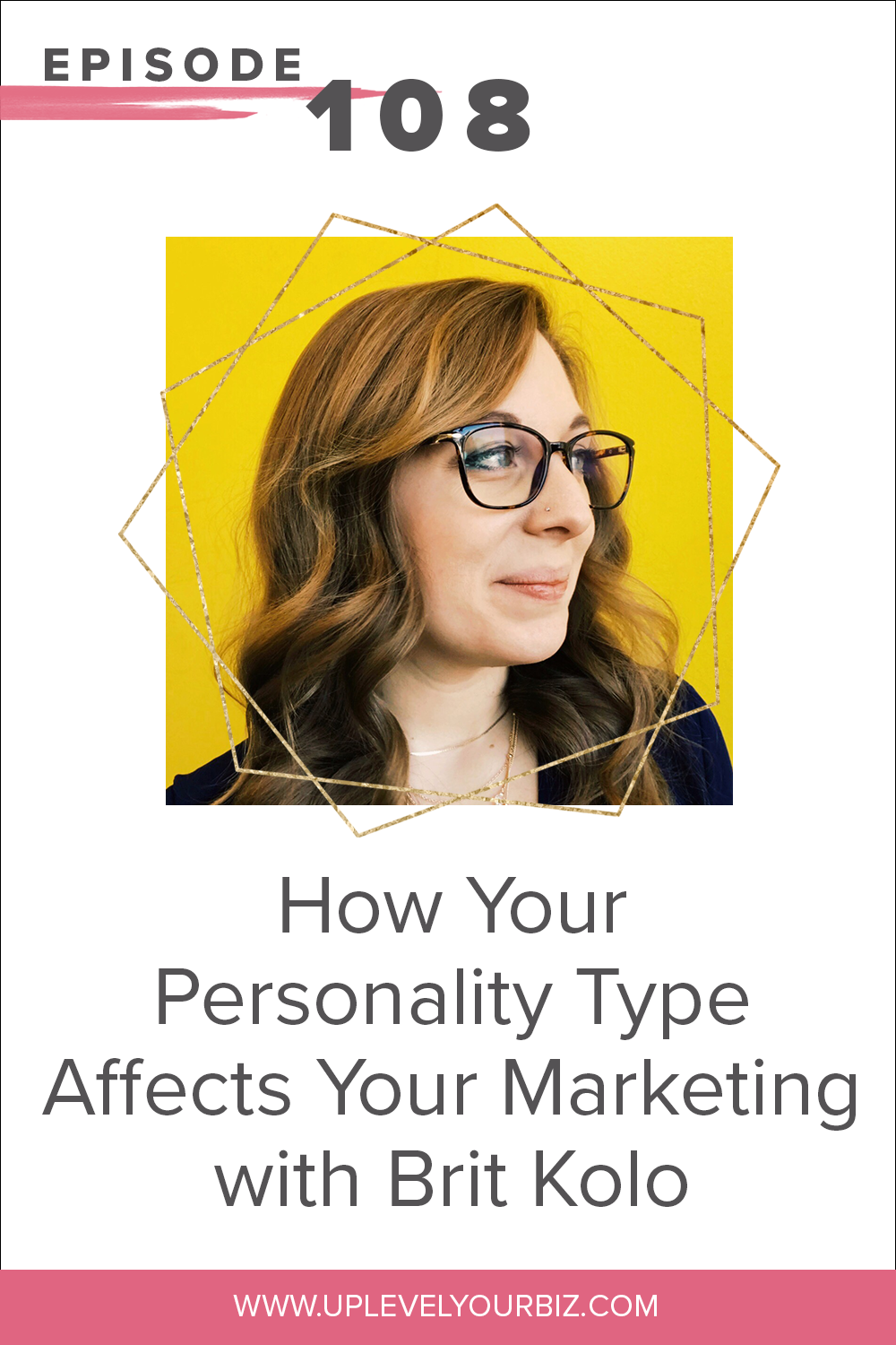 Episode 108 | How Your Personality Type Affects Your Marketing with Brit Kolo
