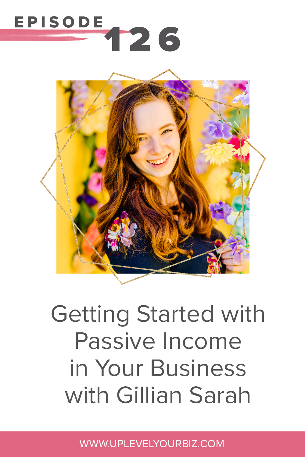 Episode #126 | Getting Started with Passive Income in Your Business with Gillian Sarah