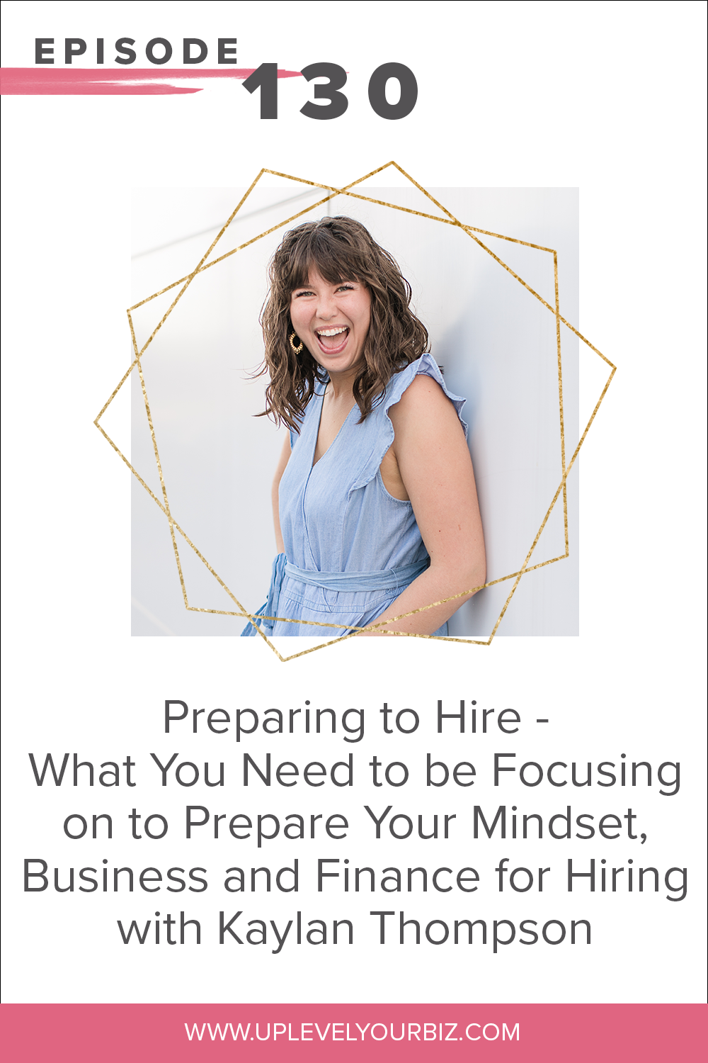 Episode #130 | Preparing to Hire - What You Need to be Focusing on to Prepare Your Mindset, Business and Finances for Hiring with Kaylan Thompson